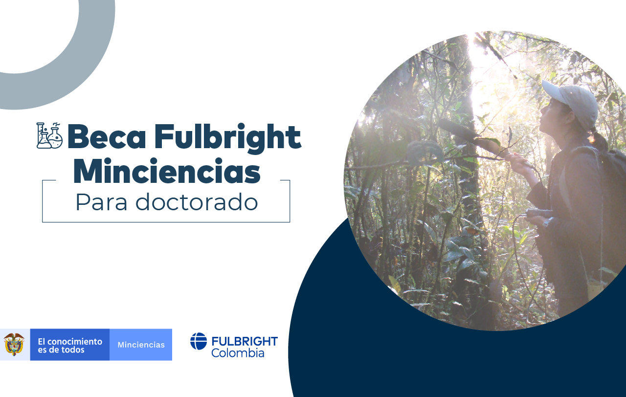 BECA FULLBRIGHT - MINCIENCIAS PARA DOCTORADO