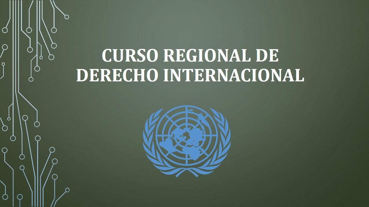 CURSO REGIONAL DE DERECHO INTERNACIONAL PARA AMÉRICA LATINA Y EL CARIBE